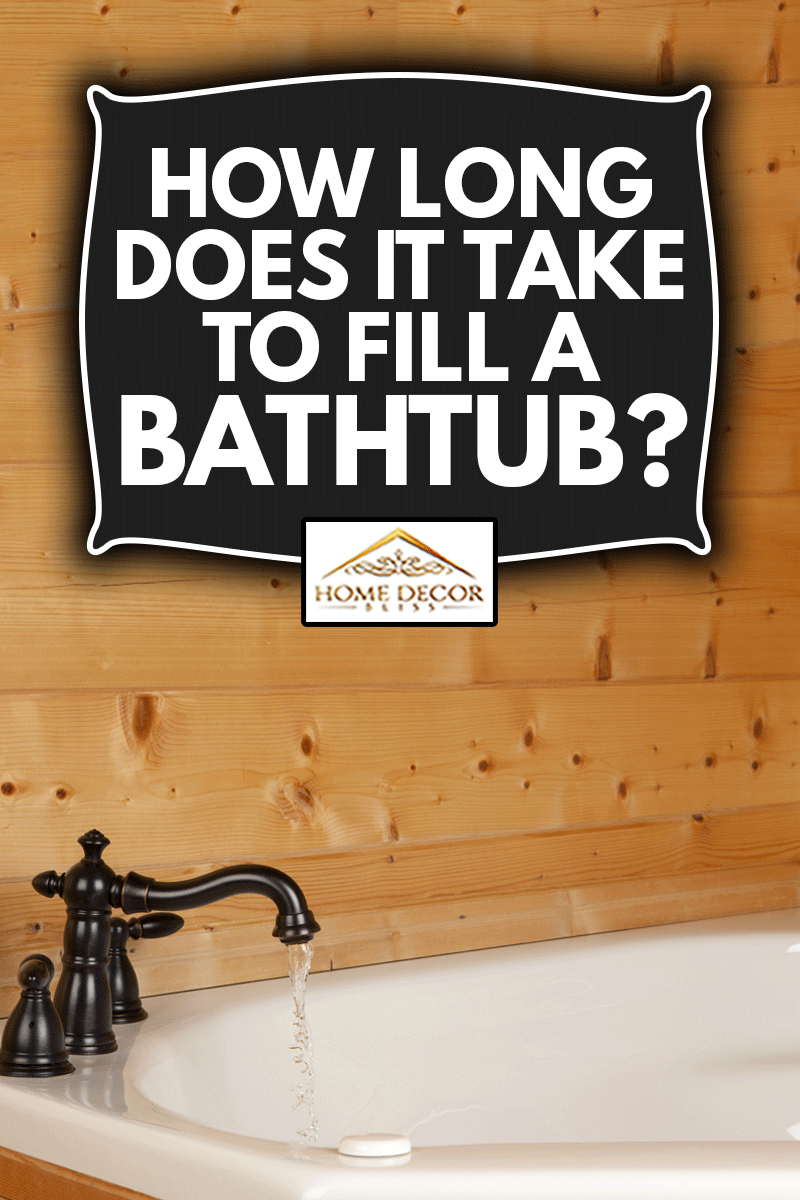 Faucet with running water filling the bathtub, How Long Does It Take To Fill A Bathtub?