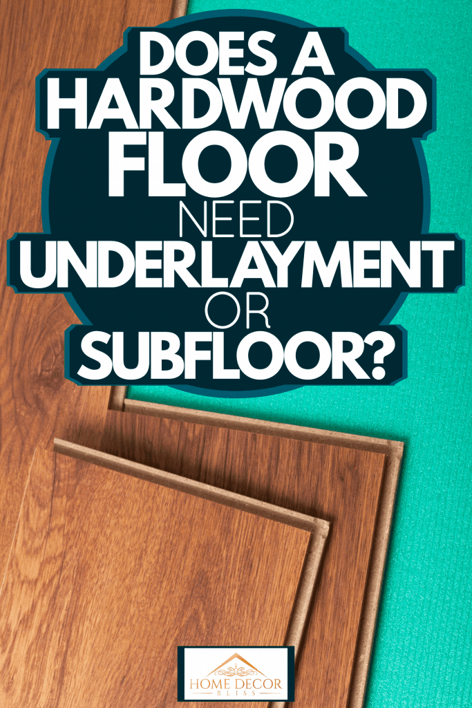 Does A Hardwood Floor Need Underlayment Or Subfloor?