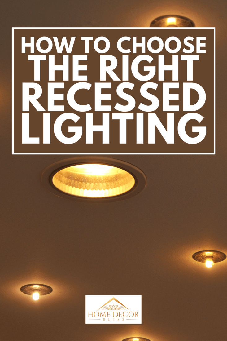 A recessed lamps in a ceiling, How To Choose The Right Recessed Lighting