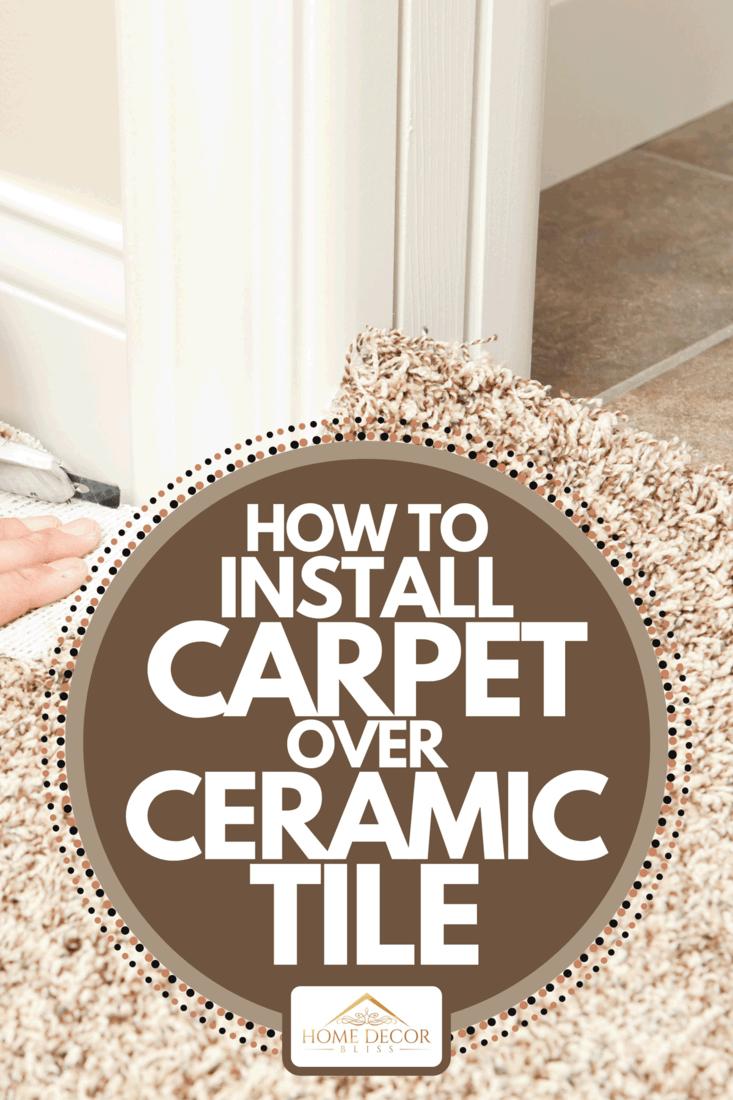 A carpet installer using knife to trim wall edge, How To Install Carpet Over Ceramic Tile