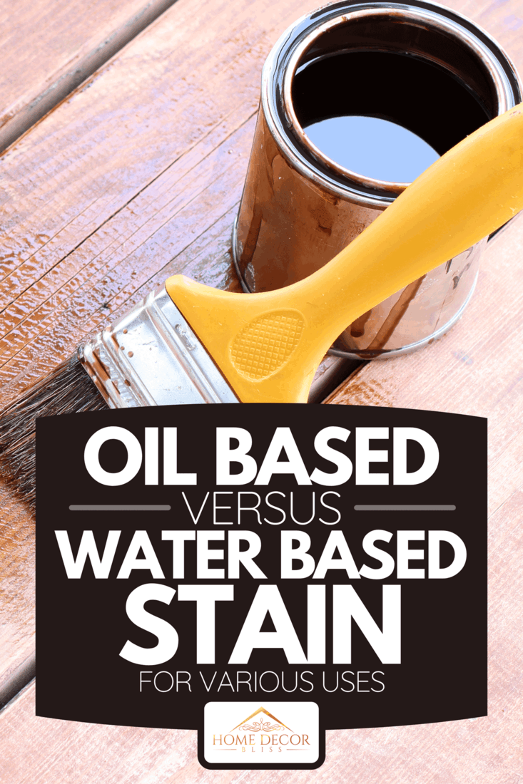 Paint brush and paint can for a timber deck, Oil Based Vs Water Based Stain For Various Uses