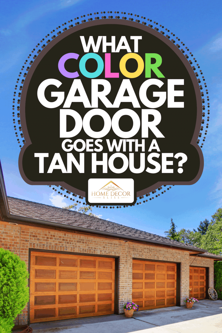 A house with large three car garage with nice doors, What Color Garage Door Goes With A Tan House?