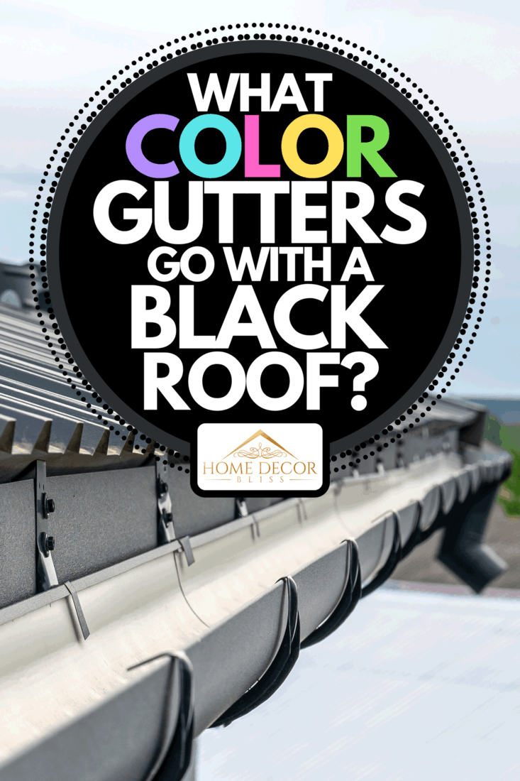 A holder gutter drainage system on the roof, What Color Gutters Go With A Black Roof?