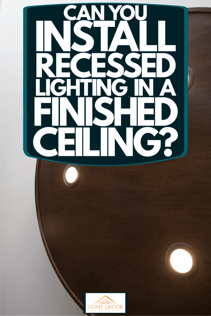 Recessed lighting inside an office incased in wooden hardwood, Can You Install Recessed Lighting In A Finished Ceiling?