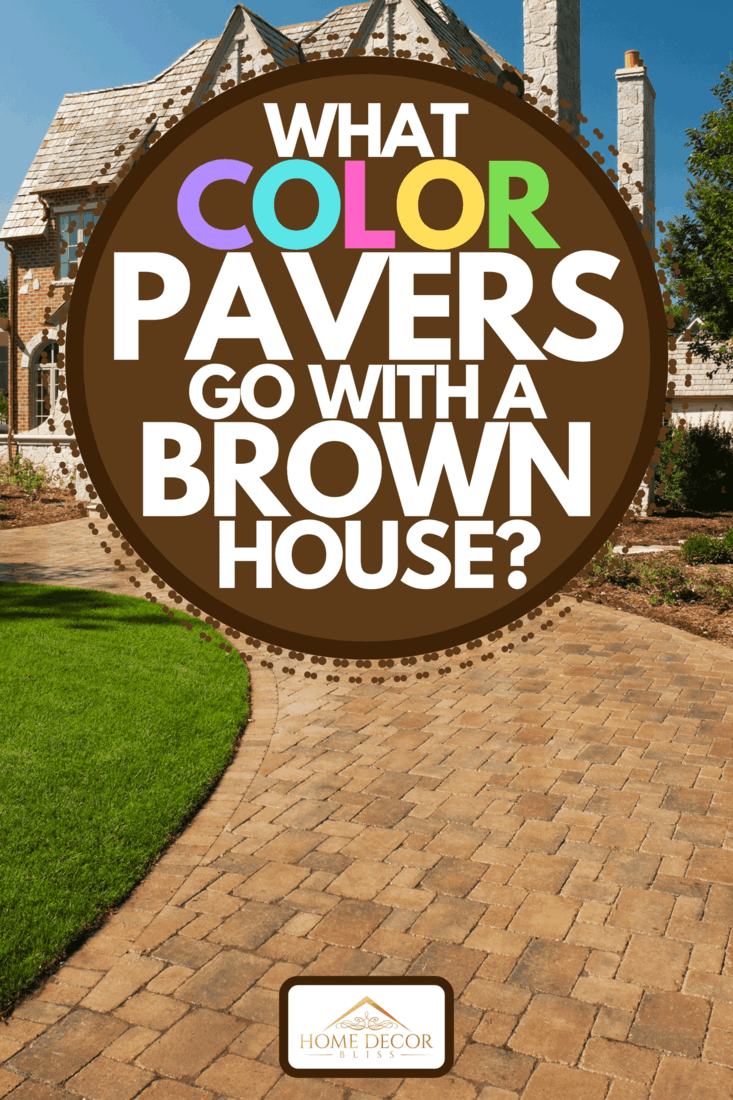 A paver driveway leading to a new mansion, What Color Pavers Go With A Brown House?