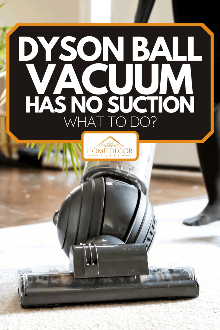 Cleaning the floor with vacuum cleaner, Dyson Ball Vacuum Has No Suction - What To Do?