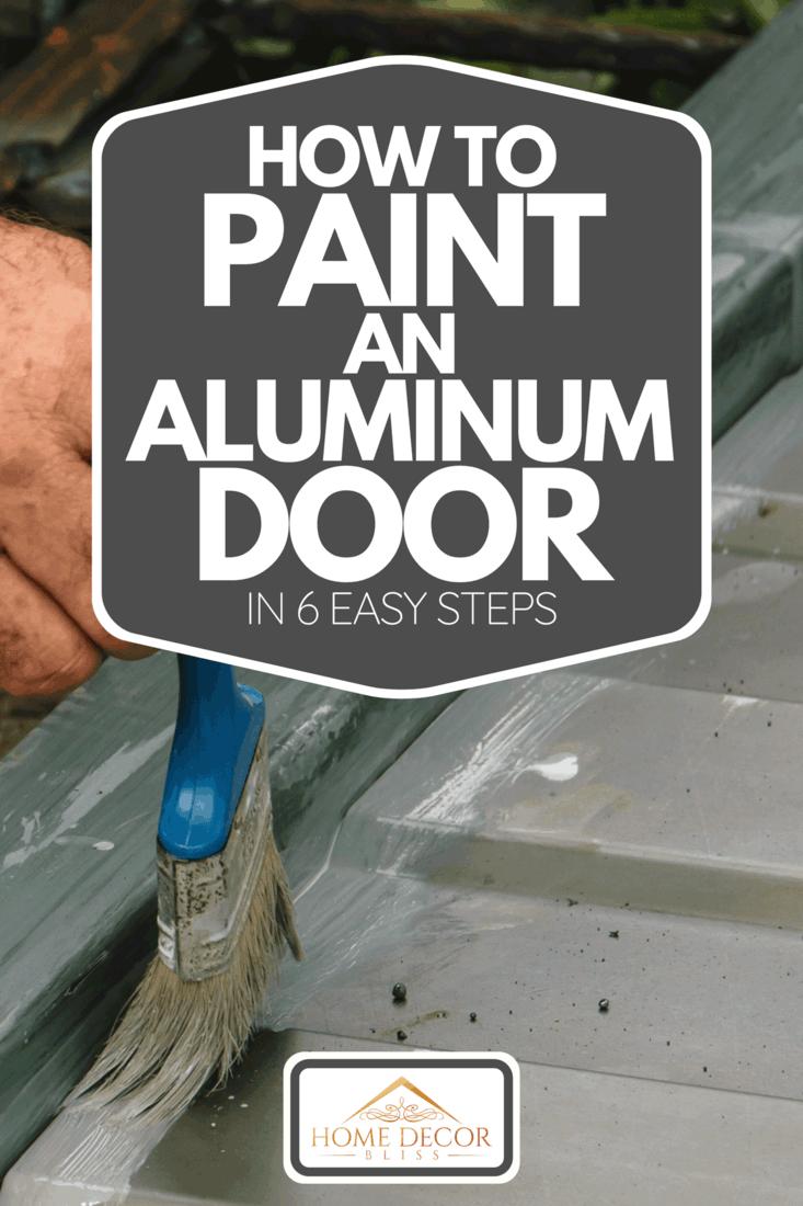 A man painting aluminum door, How To Paint An Aluminum Door In 6 Easy Steps